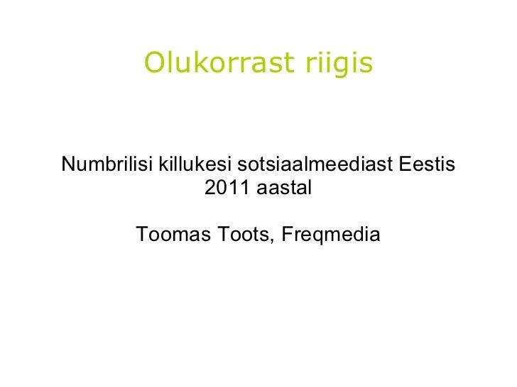 Olukorrast riigis Numbrilisi killukesi sotsiaalmeediast Eestis 2011 aastal Toomas Toots, Freqmedia