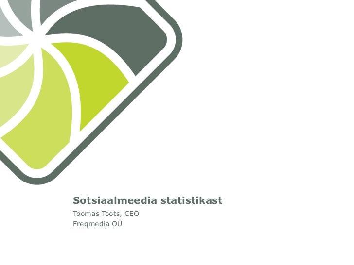 Sotsiaalmeedia statistikast<br />Toomas Toots, CEO<br />Freqmedia OÜ<br />