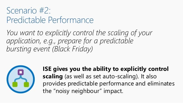 Scenario #2: Predictable Performance ISE gives you the ability to explicitly control scaling (as well as set auto-scaling)...