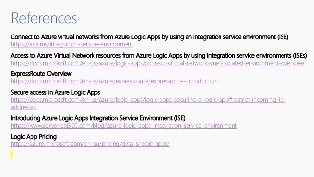 References Connect to Azure virtual networks from Azure Logic Apps by using an integration service environment (ISE) https...