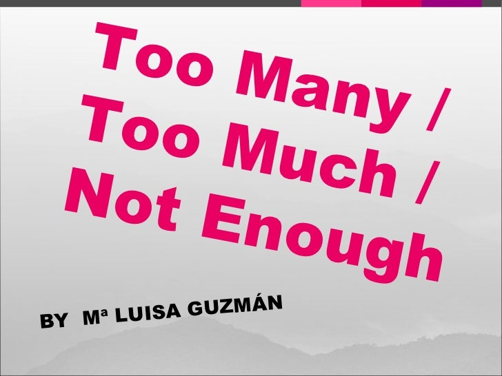 Too Many / Too Much / Not Enough BY  Mª LUISA GUZMÁN