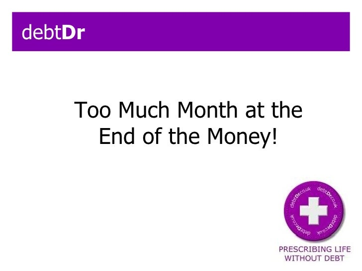 Too Much Month at the End of the Money! debt Dr