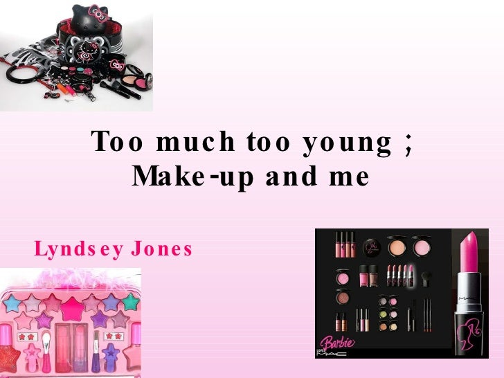 Too much too young ; Make-up and me Lyndsey Jones