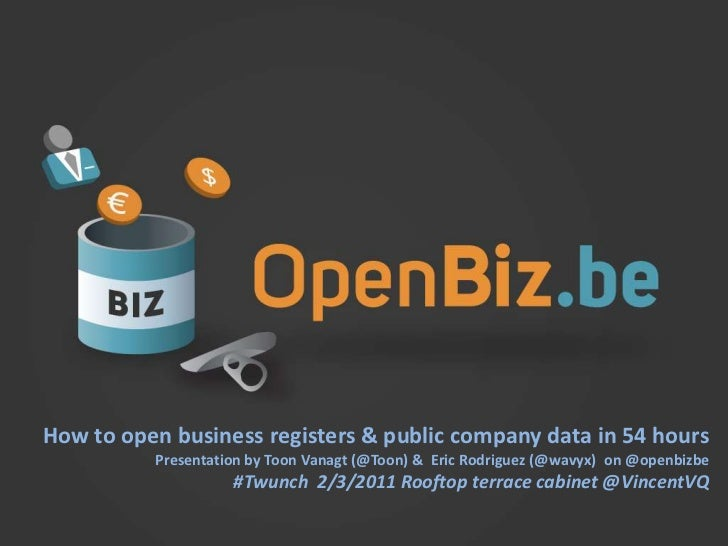 www.openbiz.be<br />How to open business registers & public company data in 54 hours<br />Presentation by ToonVanagt (@Too...