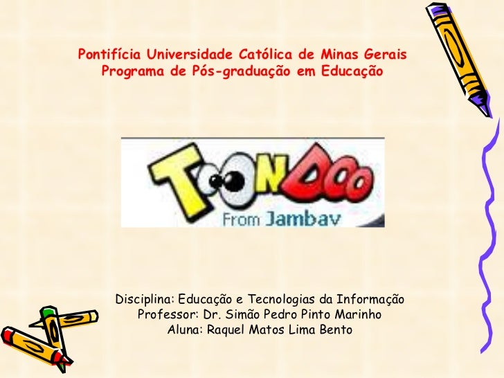 Pontifícia Universidade Católica de Minas Gerais Programa de Pós-graduação em Educação Disciplina: Educação e Tecnologias ...