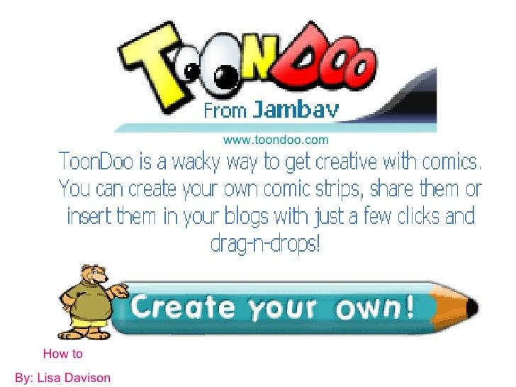 How to By: Lisa Davison www.toondoo.com