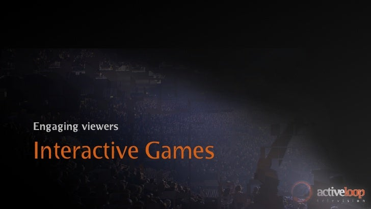 Engaging viewers  Interactive Games