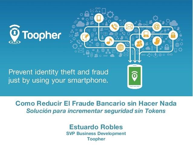 Como Reducir El Fraude Bancario sin Hacer Nada Solución para incrementar seguridad sin Tokens  Estuardo Robles  SVP Busine...