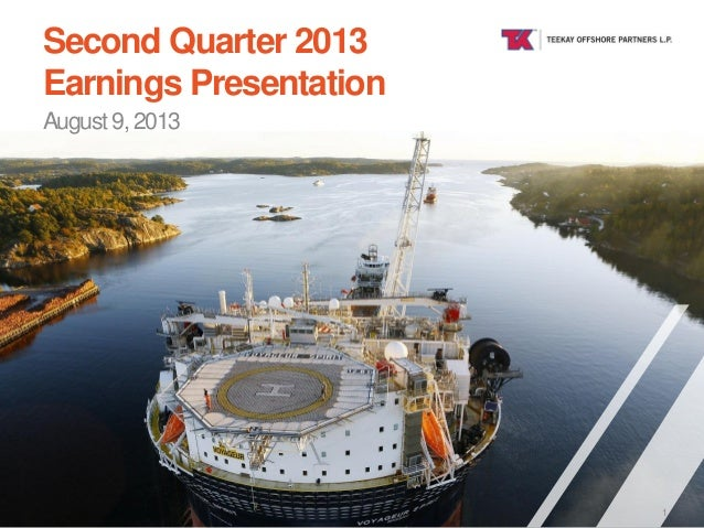 TEEKAY OFFSHORE Second Quarter 2013 Earnings Presentation August 9, 2013 1