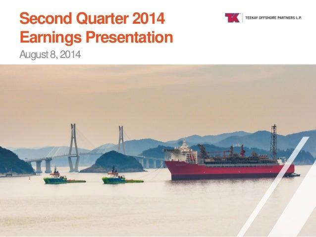 TEEKAY OFFSHORE Second Quarter 2014 Earnings Presentation August 8, 2014