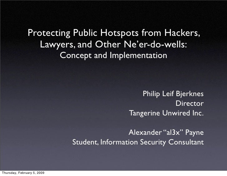 Protecting Public Hotspots from Hackers,                   Lawyers, and Other Ne'er-do-wells:                             ...