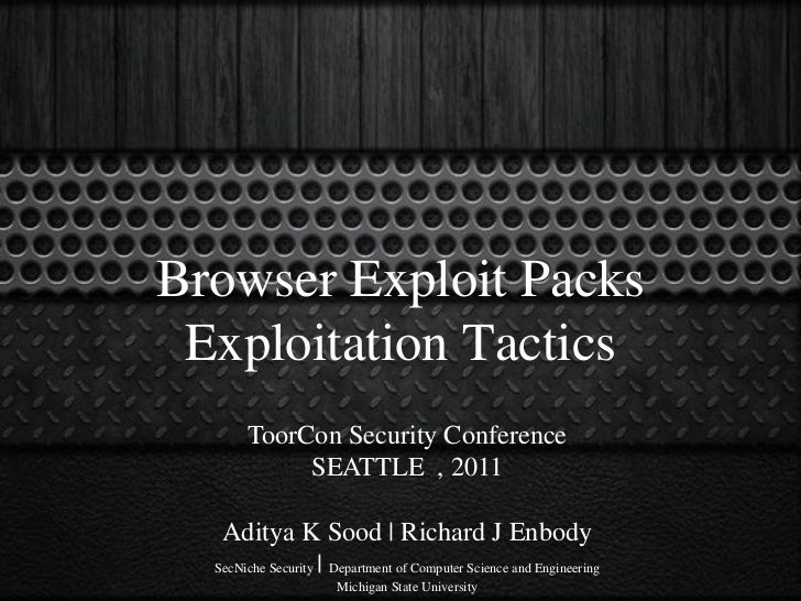 Browser Exploit Packs Exploitation Tactics       ToorCon Security Conference            SEATTLE , 2011   Aditya K Sood | R...