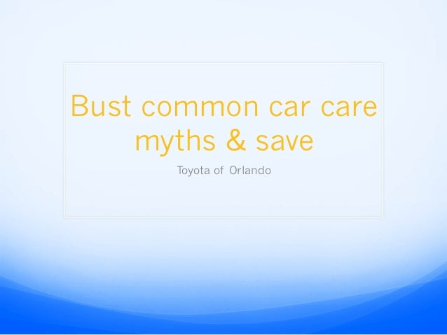 Bust common car care myths & save Toyota of Orlando
