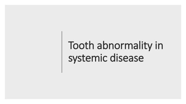 Tooth abnormality in systemic disease