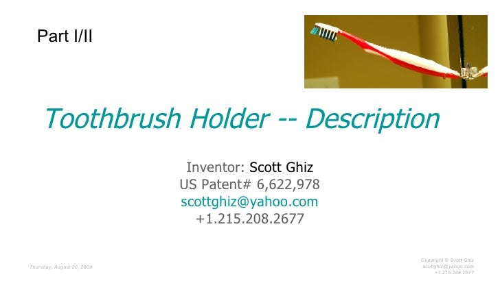 Toothbrush Holder -- Description Inventor:  Scott Ghiz US Patent# 6,622,978 [email_address] +1.215.208.2677 Part I/II