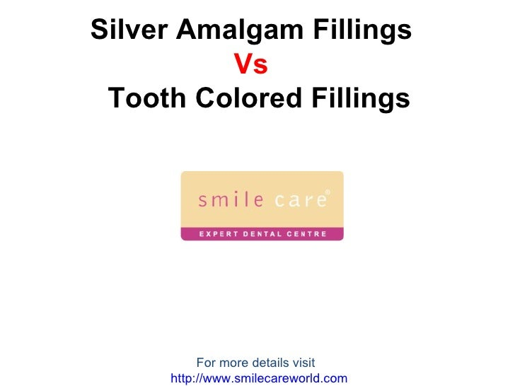 Silver Amalgam Fillings   Vs   Tooth Colored Fillings For more details visit  http:// www.smilecareworld.com