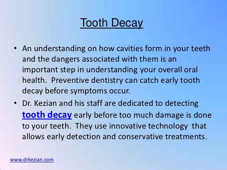 Tooth Decay • An understanding on how cavities form in your teeth   and the dangers associated with them is an   important...