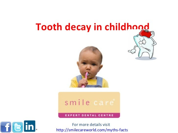 Tooth decay in childhood For more details visit  http:// smilecareworld.com /myths-facts