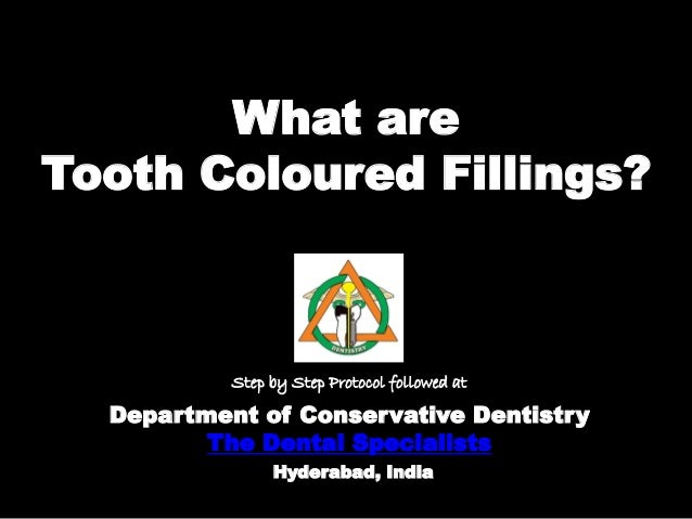 What are Tooth Coloured Fillings? Department of Conservative Dentistry The Dental Specialists Hyderabad, India Step by Ste...