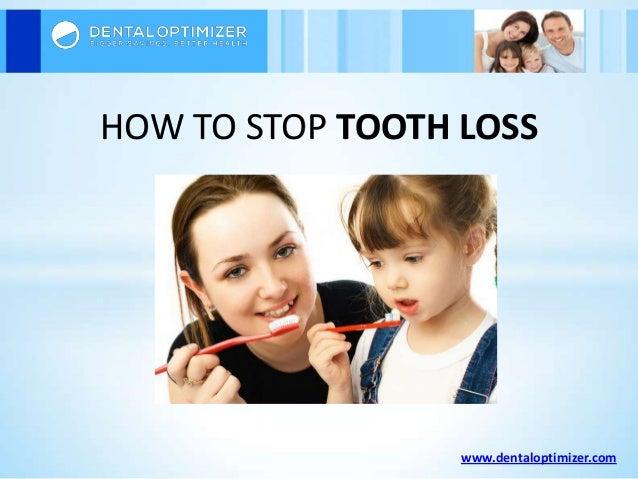 HOW TO STOP TOOTH LOSS  www.dentaloptimizer.com