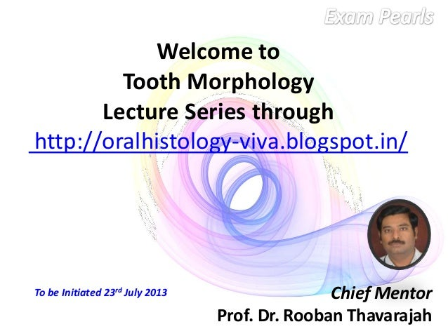 Welcome to Tooth Morphology Lecture Series through http://oralhistology-viva.blogspot.in/ Chief Mentor Prof. Dr. Rooban Th...