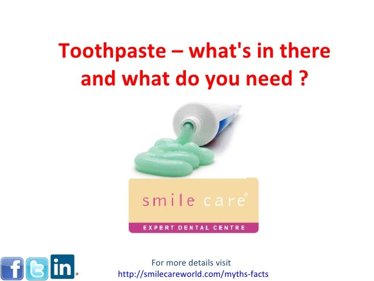 Toothpaste – what's in there and what do you need ? For more details visit  http:// smilecareworld.com /myths-facts
