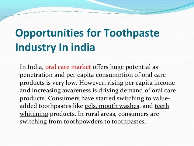 toothpaste market in india to 2014 11 toothpaste industry:- an overview the toothpaste history in india  can be tracked back from 1975 with 1200 tonnes of toothpaste.