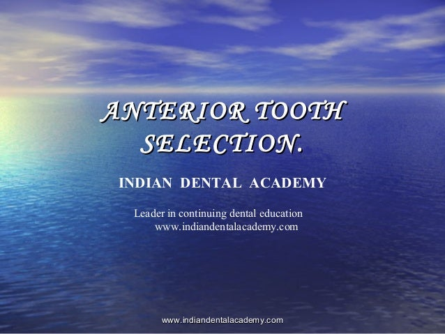 ANTERIOR TOOTHANTERIOR TOOTH SELECTION.SELECTION. INDIAN DENTAL ACADEMY Leader in continuing dental education www.indiande...