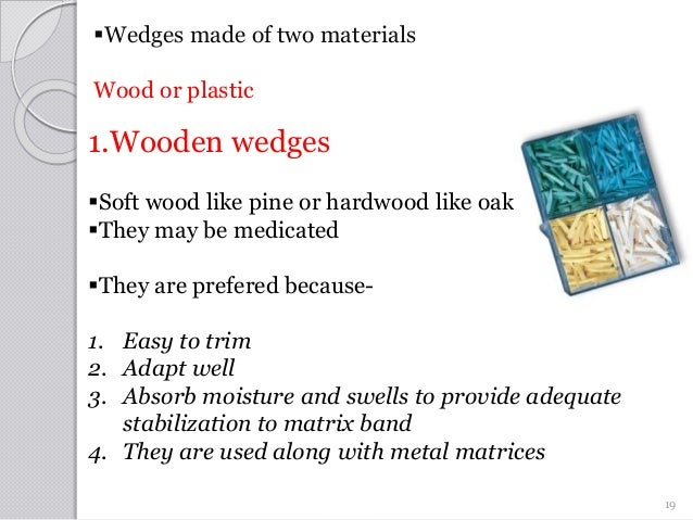 Wedges made of two materials Wood or plastic 1.Wooden wedges Soft wood like pine or hardwood like oak They may be medic...