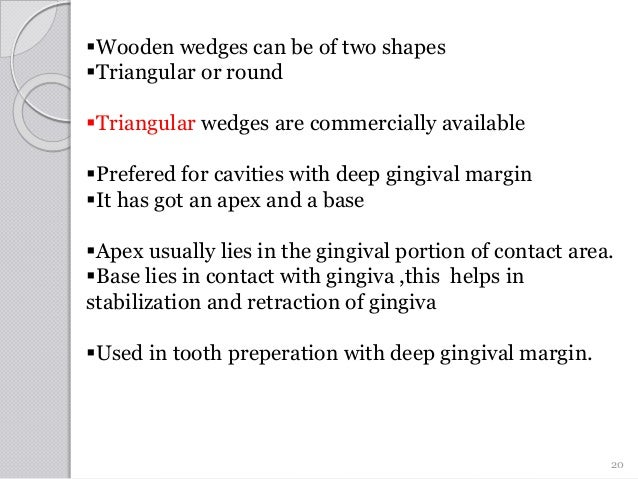Wooden wedges can be of two shapes Triangular or round Triangular wedges are commercially available Prefered for cavit...