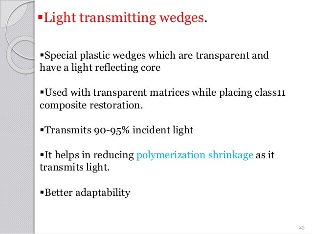 23 Special plastic wedges which are transparent and have a light reflecting core Used with transparent matrices while pl...