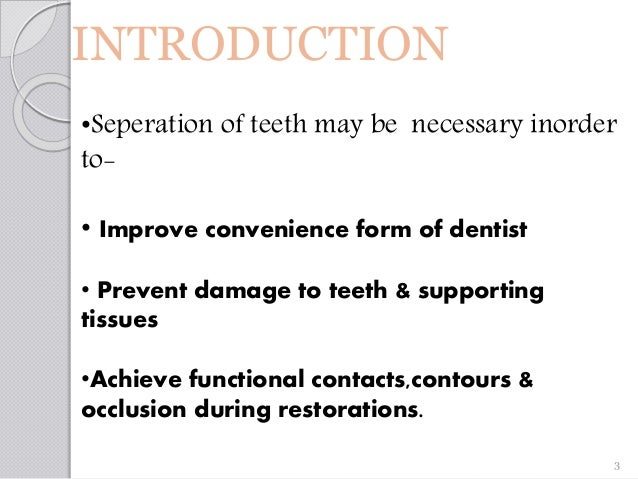 INTRODUCTION •Seperation of teeth may be necessary inorder to- • Improve convenience form of dentist • Prevent damage to t...