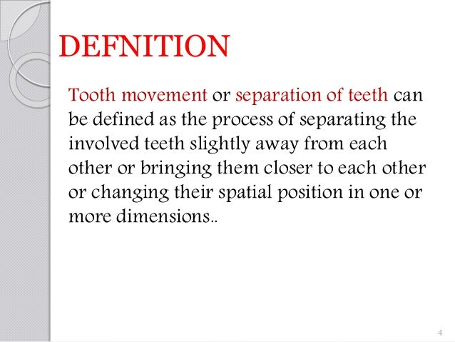 Tooth movement or separation of teeth can be defined as the process of separating the involved teeth slightly away from ea...