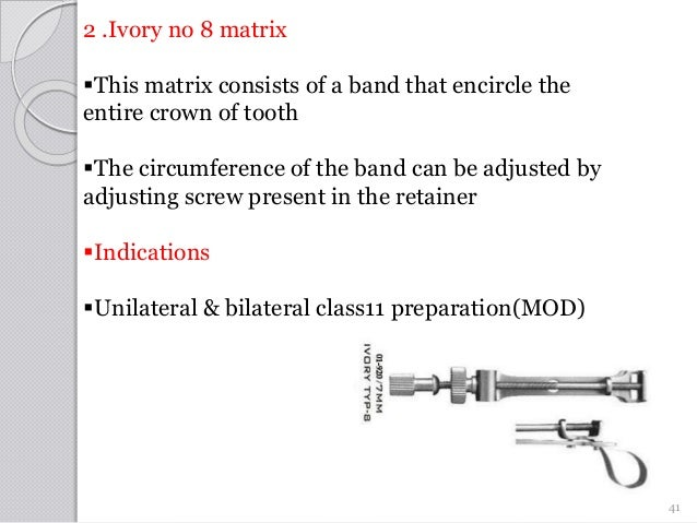 2 .Ivory no 8 matrix This matrix consists of a band that encircle the entire crown of tooth The circumference of the ban...