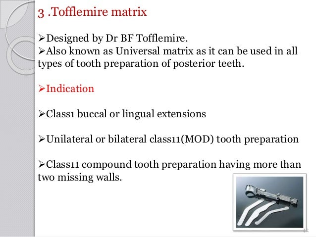 3 .Tofflemire matrix Designed by Dr BF Tofflemire. Also known as Universal matrix as it can be used in all types of toot...