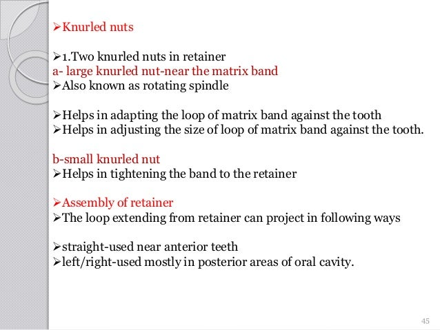 Knurled nuts 1.Two knurled nuts in retainer a- large knurled nut-near the matrix band Also known as rotating spindle H...
