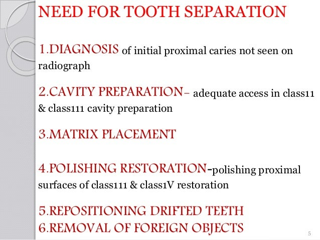 NEED FOR TOOTH SEPARATION 1.DIAGNOSIS of initial proximal caries not seen on radiograph 2.CAVITY PREPARATION- adequate acc...