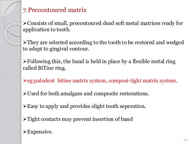 7.Precontoured matrix Consists of small, precontoured dead soft metal matrices ready for application to tooth. They are ...