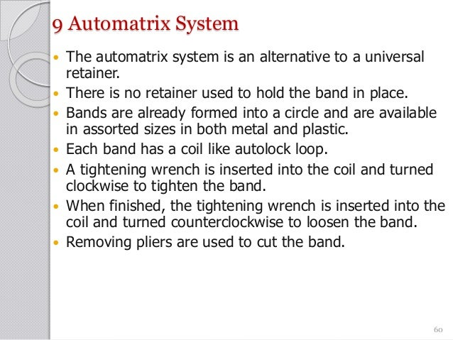 9 Automatrix System  The automatrix system is an alternative to a universal retainer.  There is no retainer used to hold...