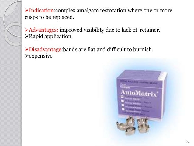 62 Indication:complex amalgam restoration where one or more cusps to be replaced. Advantages: improved visibility due to...