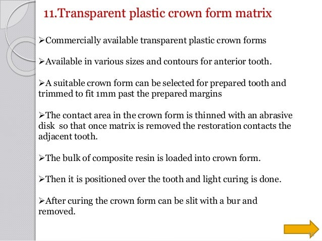 11.Transparent plastic crown form matrix Commercially available transparent plastic crown forms Available in various siz...
