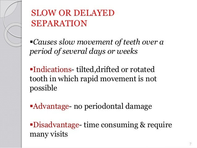 SLOW OR DELAYED SEPARATION Causes slow movement of teeth over a period of several days or weeks Indications- tilted,drif...