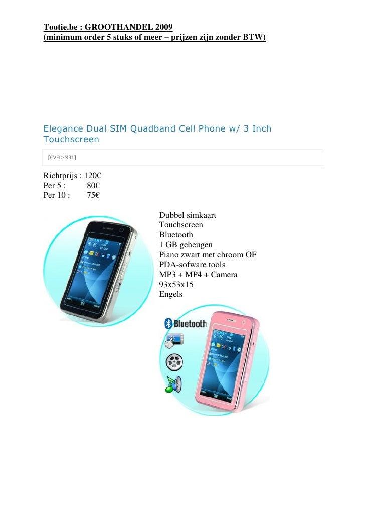 Tootie.be : GROOTHANDEL 2009 (minimum order 5 stuks of meer – prijzen zijn zonder BTW)     Elegance Dual SIM Quadband Cell...