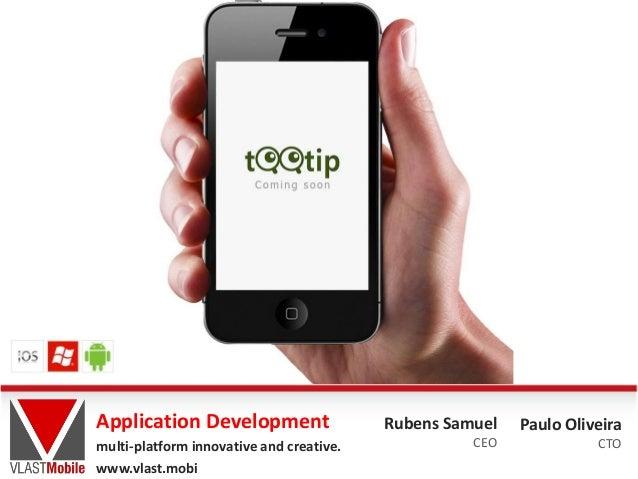 Rubens Samuel CEO Paulo Oliveira CTO Application Development multi-platform innovative and creative. www.vlast.mobi