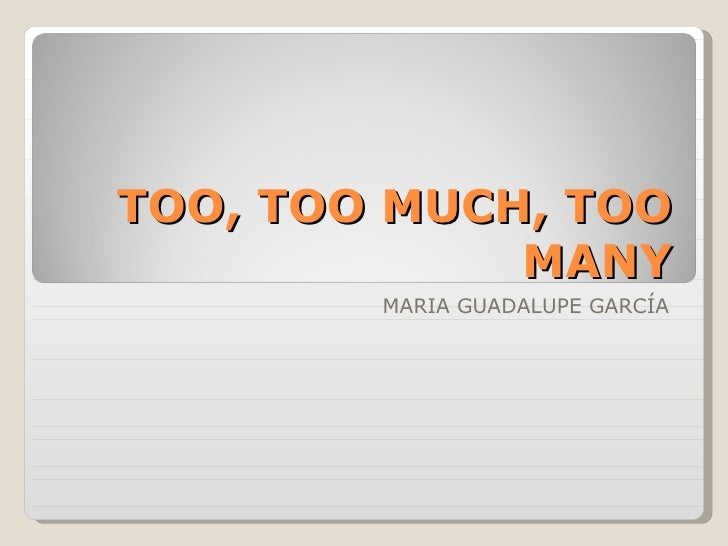 TOO, TOO MUCH, TOO MANY MARIA GUADALUPE GARCÍA