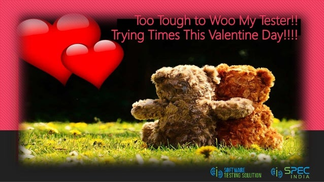 Too Tough to Woo My Tester!! Trying Times This Valentine Day!!!!
