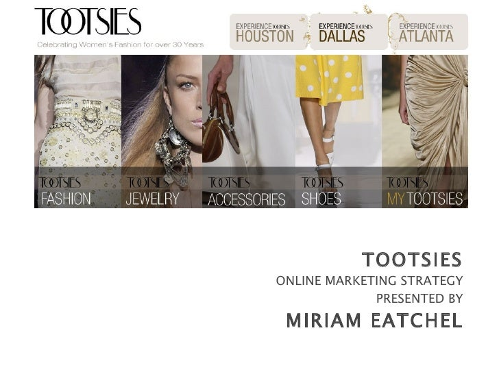TOOTSIES ONLINE MARKETING STRATEGY PRESENTED BY MIRIAM EATCHEL