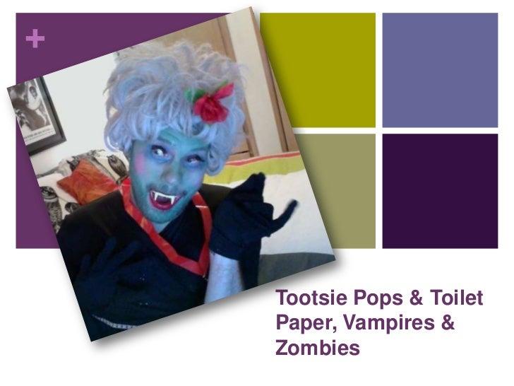 Tootsie Pops & Toilet Paper, Vampires & Zombies