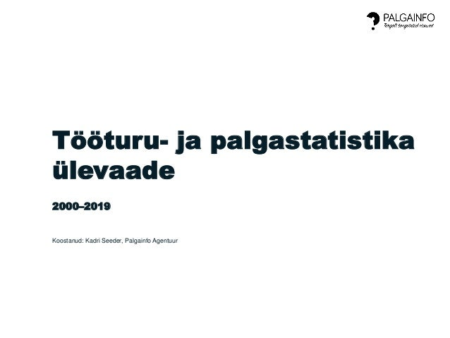 Tööturu- ja palgastatistika ülevaade 2000–2019 Koostanud: Kadri Seeder, Palgainfo Agentuur