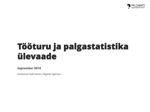 Tööturu ja palgastatistika ülevaade September 2018 Koostanud: Kadri Seeder, Palgainfo Agentuur